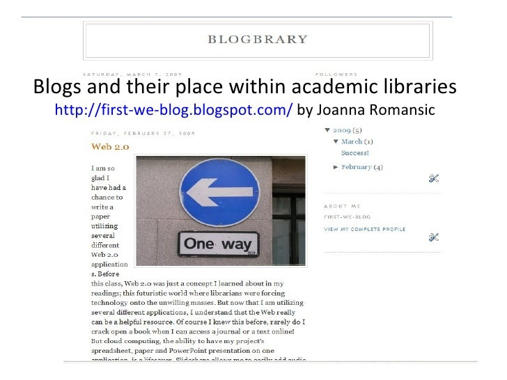 Blogs and their place within academic libraries http://first-we-blog.blogspot.com/  by Joanna Romansic