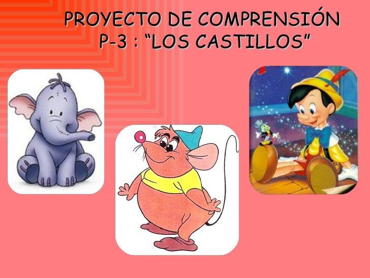 """PROYECTO DE COMPRENSIÓN  P-3 : """"LOS CASTILLOS"""""""