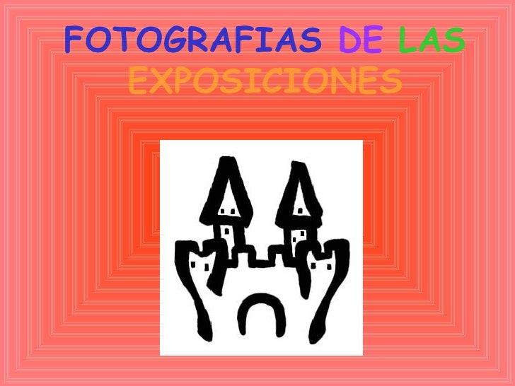 FOTOGRAFIAS  DE   LAS  EXPOSICIONES