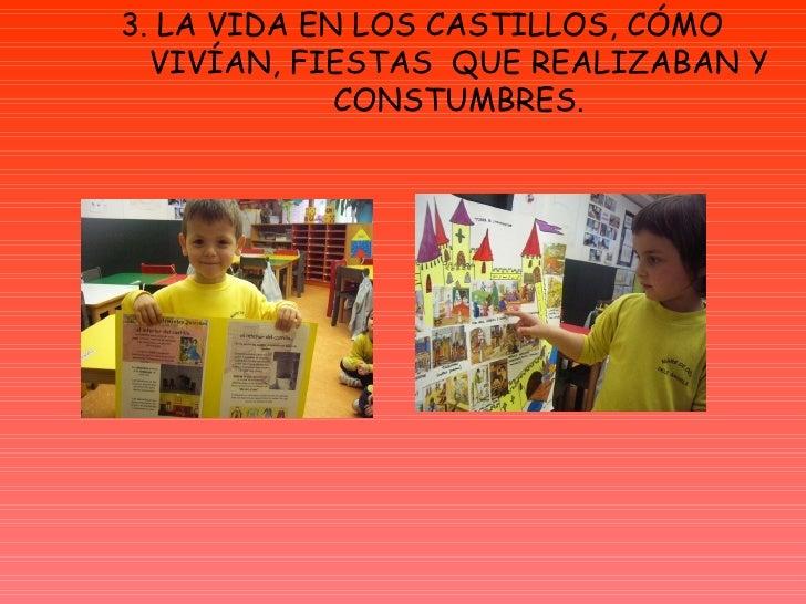 3. LA VIDA EN LOS CASTILLOS, CÓMO VIVÍAN, FIESTAS  QUE REALIZABAN Y CONSTUMBRES.