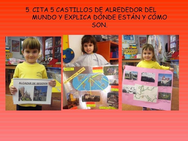 5 .  CITA 5 CASTILLOS DE ALREDEDOR DEL MUNDO Y EXPLICA DÓNDE ESTÁN Y CÓMO SON.