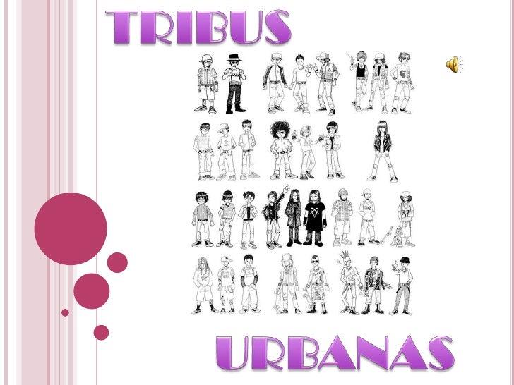 INTRODUCCION    Una tribu urbana es un grupo de gente que se     comporta de acuerdo a las ideologías de una     subcultu...