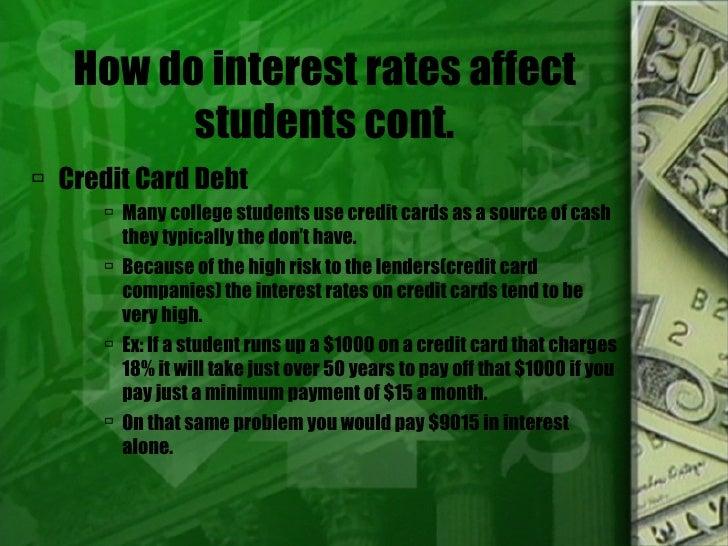 How do interest rates affect students cont. <ul><li>Credit Card Debt </li></ul><ul><ul><ul><li>Many college students use c...