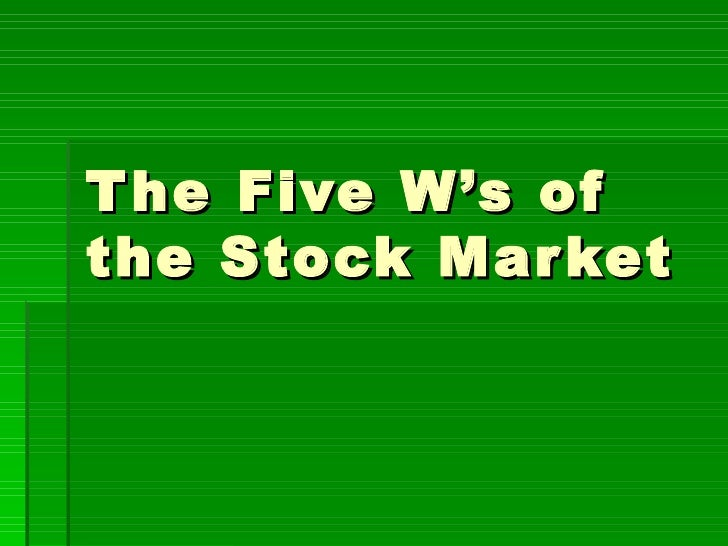 The Five W's of the Stock Market