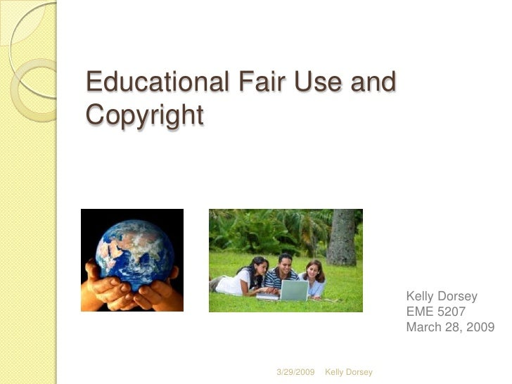 Educational Fair Use and Copyright                                              Kelly Dorsey                              ...