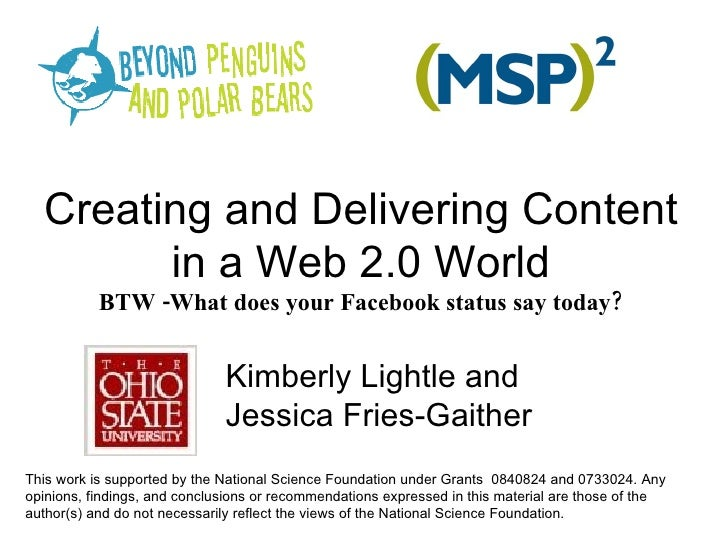 Creating and Delivering Content in a Web 2.0 World BTW -What does your Facebook status say today? Kimberly Lightle and Jes...