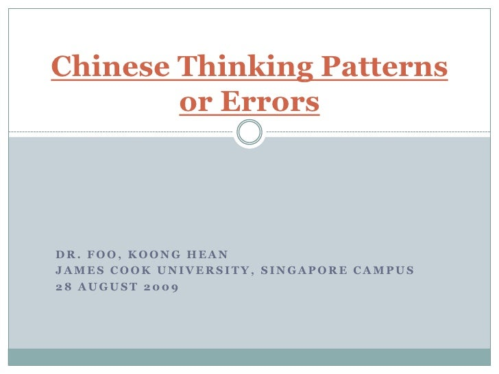 Chinese Thinking Patterns or Errors<br />Dr. Foo, KoongHean<br />James Cook University, Singapore CAMPUS<br />28 August 20...