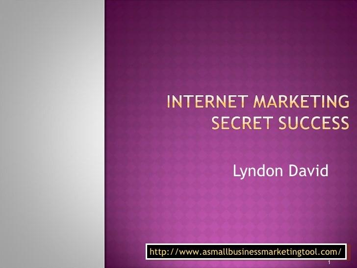 Lyndon David http://www.asmallbusinessmarketingtool.com/