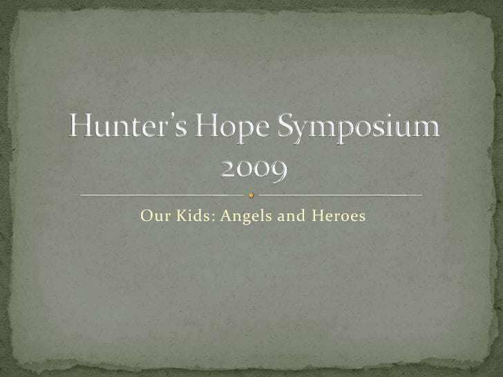 Our Kids: Angels and Heroes<br />Hunter's Hope Symposium 2009<br />