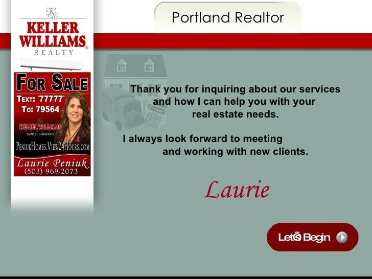 Let's Begin Portland Realtor Thank you for inquiring about our services and how I can help you with your  real estate need...