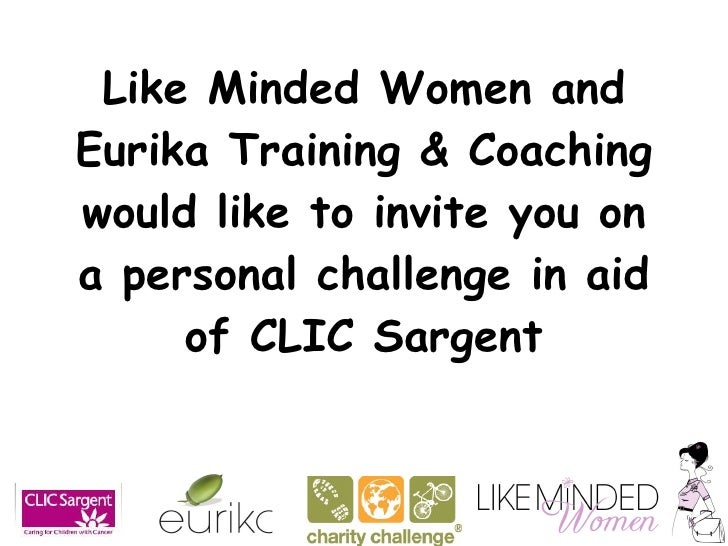 Like Minded Women and Eurika Training & Coaching would like to invite you on a personal challenge in aid of CLIC Sargent