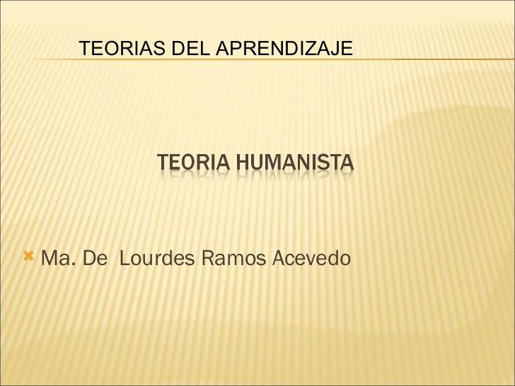 <ul><li>Ma. De  Lourdes Ramos Acevedo </li></ul>TEORIAS DEL APRENDIZAJE