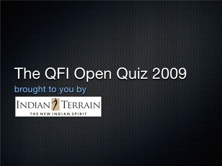 The QFI Open Quiz 2009 brought to you by