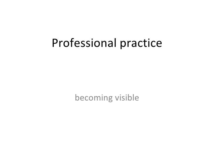 Professional practice becoming visible