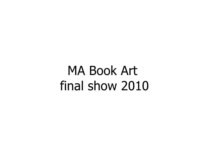 MA Book Art  final show 2010