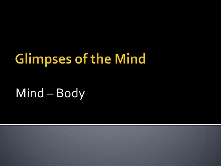Glimpses of the Mind<br />Mind – Body <br />