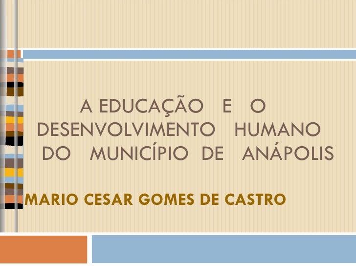A EDUCAÇÃO  E  O  DESENVOLVIMENTO  HUMANO    DO  MUNICÍPIO  DE  ANÁPOLIS MARIO CESAR GOMES DE CASTRO