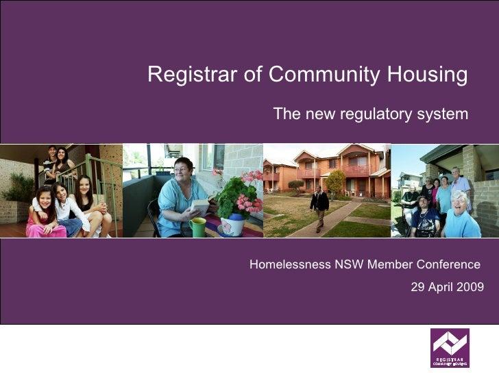 Registrar of Community Housing The new regulatory system Homelessness NSW Member Conference   29 April 2009