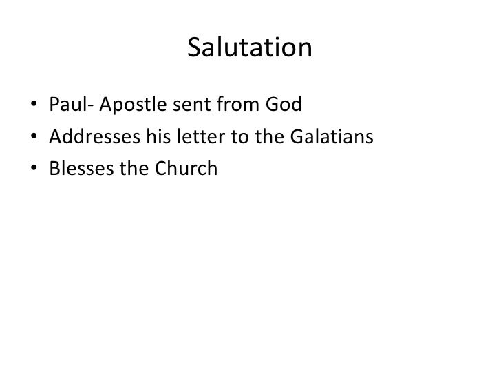 Salutation<br />Paul- Apostle sent from God <br />Addresses his letter to the Galatians<br />Blesses the Church<br />