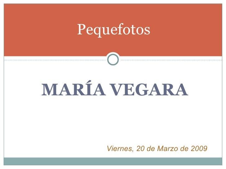 <ul><li>MARÍA VEGARA </li></ul>Pequefotos Viernes, 20 de Marzo de 2009