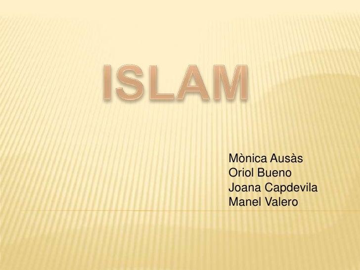 ISLAM<br />Mònica Ausàs<br />Oriol Bueno<br />Joana Capdevila <br />Manel Valero<br />