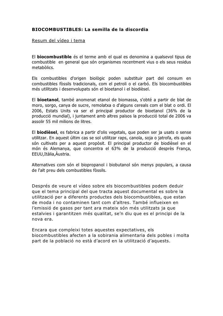 BIOCOMBUSTIBLES: La semilla de la discordia  Resum del vídeo i tema   El biocombustible és el terme amb el qual es denomin...