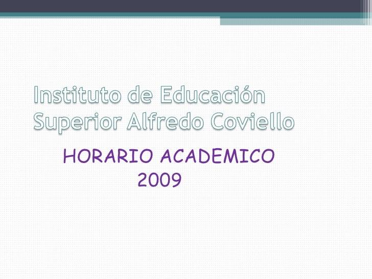 <ul><li>HORARIO ACADEMICO </li></ul><ul><li>2009 </li></ul>