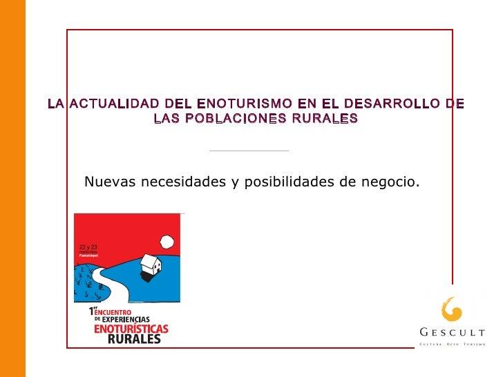 LA ACTUALIDAD DEL ENOTURISMO EN EL DESARROLLO DE LAS POBLACIONES RURALES Nuevas necesidades y posibilidades de negocio.
