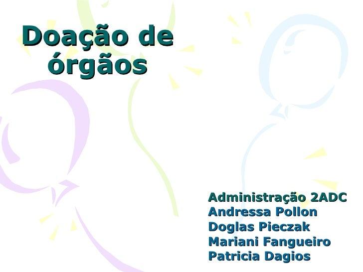 Doação de órgãos Administração 2ADC Andressa Pollon Doglas Pieczak Mariani Fangueiro Patricia Dagios