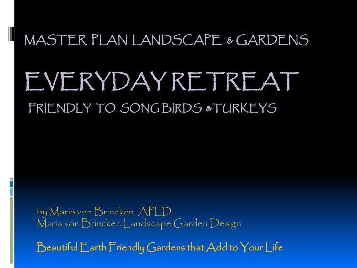 MASTER PLAN LANDSCAPE & GARDENS    EVERYDAY RETREAT FRIENDLY TO SONG BIRDS &TURKEYS      by Maria von Brincken, APLD  Mari...
