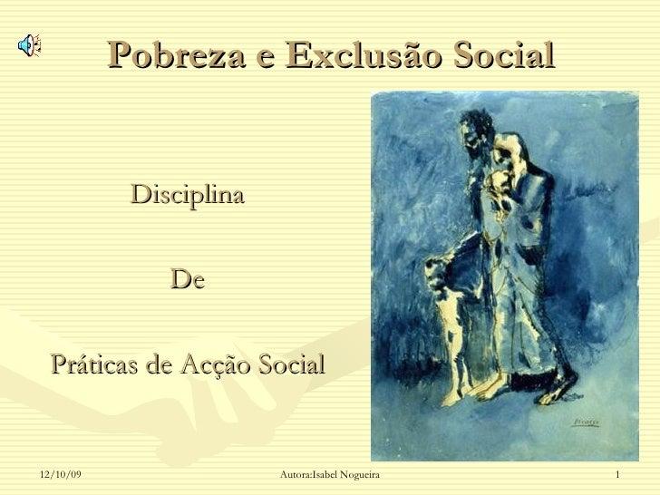 Pobreza e Exclusão Social <ul><li>Disciplina </li></ul><ul><li>De </li></ul><ul><li>Práticas de Acção Social </li></ul>