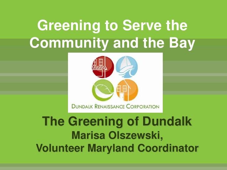 Greening to Serve the Community and the Bay<br />The Greening of DundalkMarisa Olszewski, Volunteer Maryland Coordinator<b...