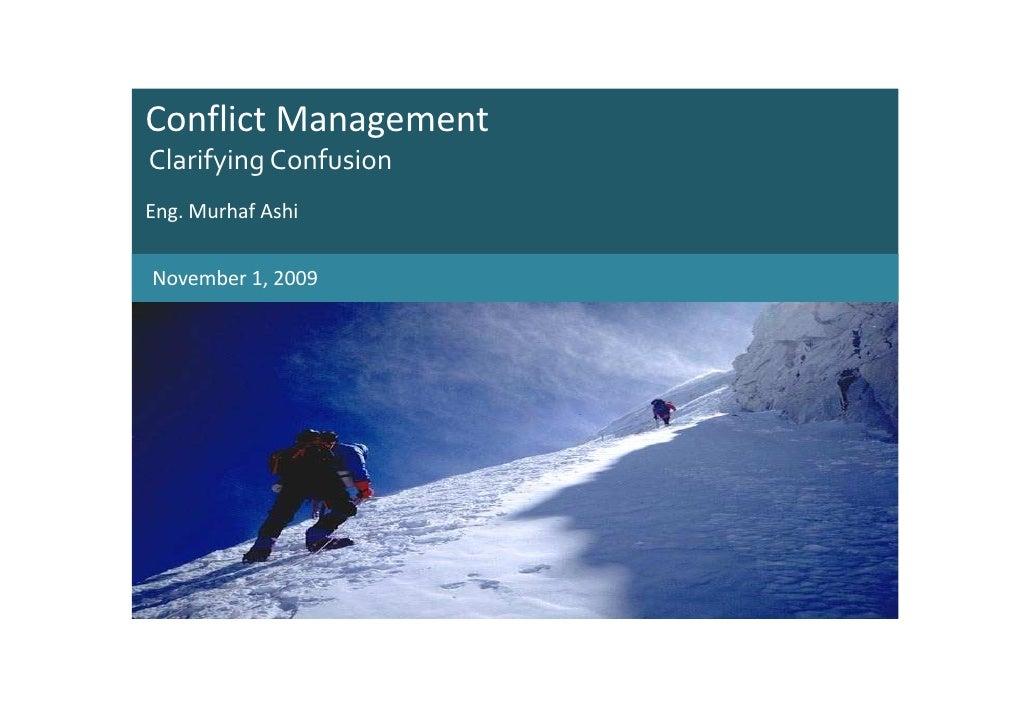 Conflict Management Clarifying Confusion Eng. Murhaf Ashi   November 1, 2009