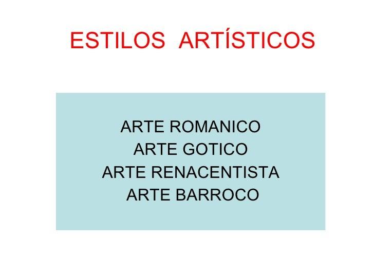 ESTILOS  ARTÍSTICOS ARTE ROMANICO ARTE GOTICO ARTE RENACENTISTA ARTE BARROCO