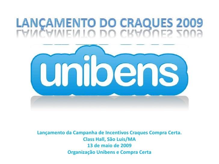 Lançamento do Craques 2009<br />Lançamento da Campanha de Incentivos Craques Compra Certa.<br />ClassHall, São Luis/MA<br ...