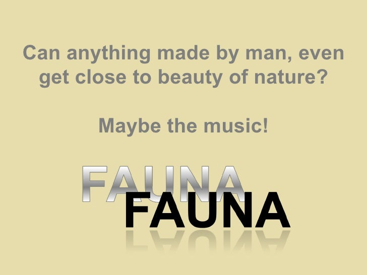 Can anything made by man, even get close to beauty of nature? Maybe the music!