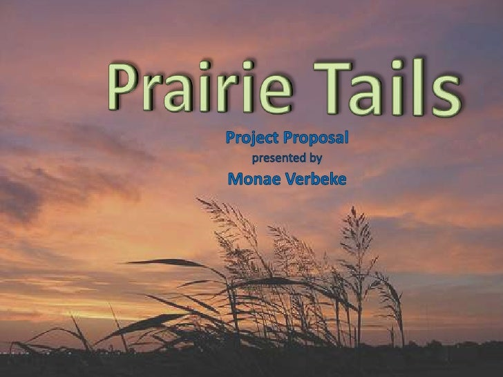 Prairie Tails<br />Project Proposal<br />presented by<br />Monae Verbeke<br />