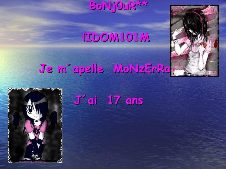 BoNj0uR**   lIDOM101M Je m´apelle  MoNzErRaT J´ai  17 ans