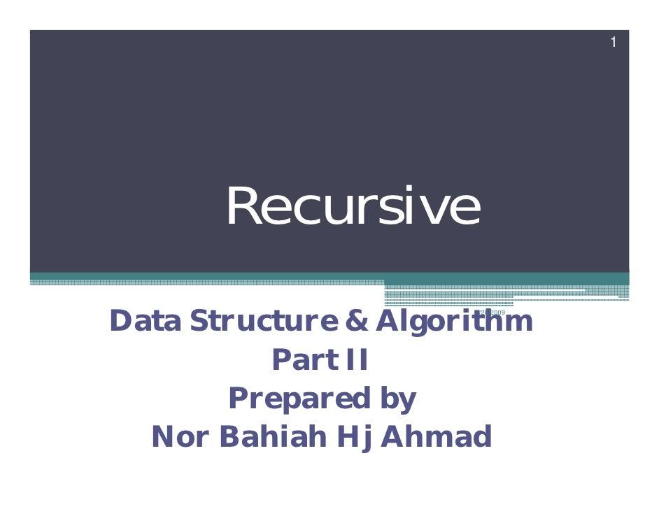 1            Recursive Data Structure & Algorithm                       7/20/2009               Part II        Prepared by...