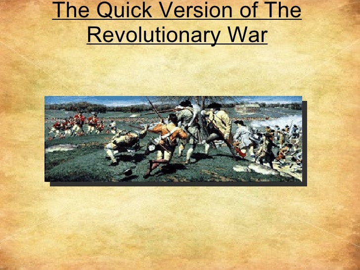 The Quick Version of The Revolutionary War