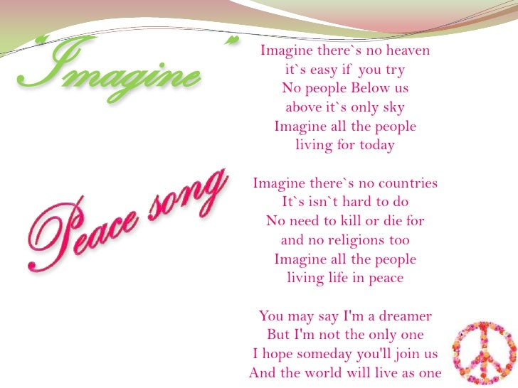 """""""Imagine""""<br />Imagine there`s no heavenit`s easy if you tryNo people Below usabove it`s only skyImagine all the peopleliv..."""