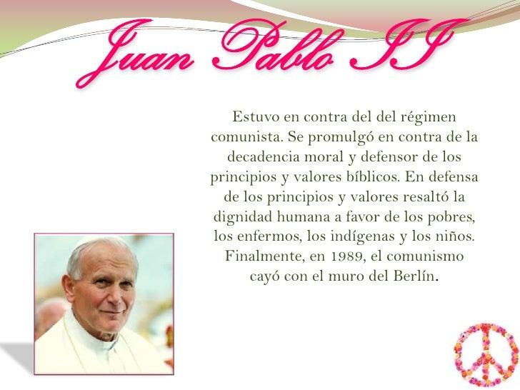 Juan Pablo  II <br />Estuvo en contra del del régimen comunista. Se promulgó en contra de la decadencia moral y defensor d...