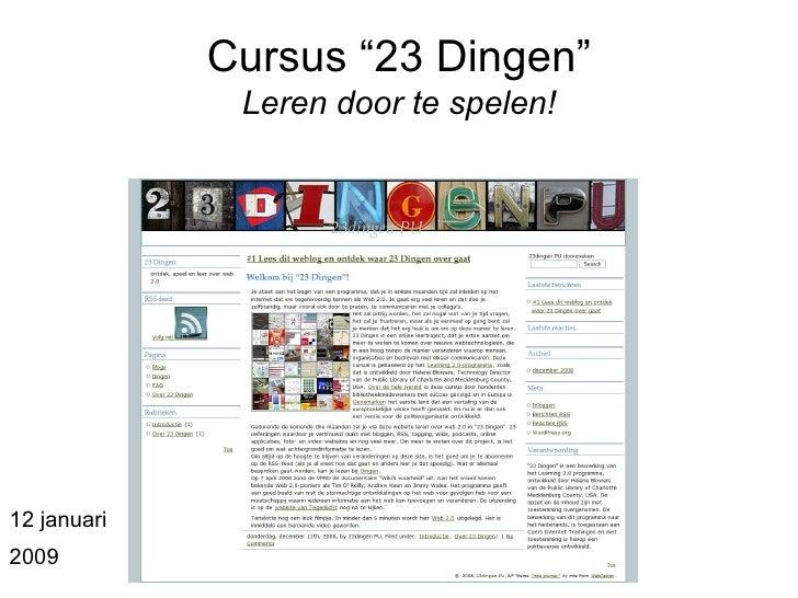 """Cursus """"23 Dingen"""" Leren door te spelen! 12 januari  2009"""