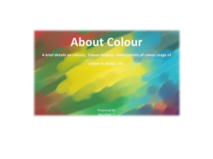 About Colour A brief details on colours, Colour models, characteristic of colour usage of                             colo...
