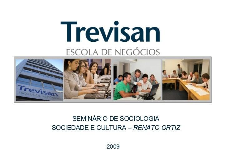 SEMINÁRIO DE SOCIOLOGIA SOCIEDADE E CULTURA –  RENATO ORTIZ 2009