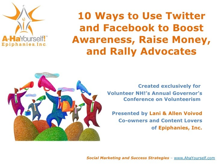 10 Ways to Use Twitter and Facebook to Boost Awareness, Raise Money, and Rally Advocates Created exclusively for  Voluntee...