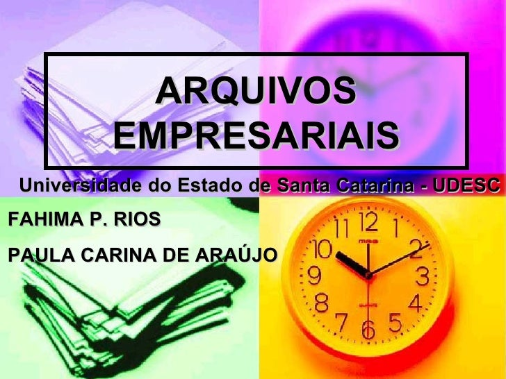 ARQUIVOS           EMPRESARIAIS  Universidade do Estado de Santa Catarina - UDESC FAHIMA P. RIOS PAULA CARINA DE ARAÚJO