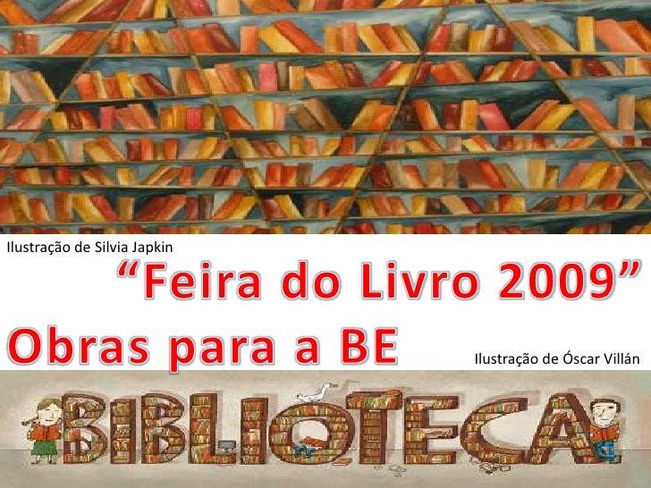 """Ilustração de Silvia Japkin<br />""""Feira do Livro 2009""""<br />Obras para a BE<br />Ilustração de Óscar Villán<br />"""