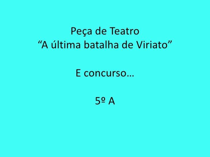 """Peça de Teatro""""A última batalha de Viriato""""E concurso…5º A<br />"""