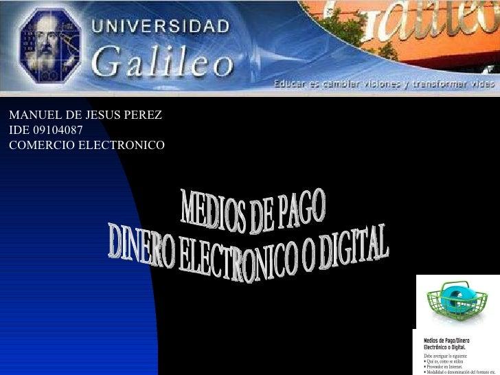 MANUEL DE JESUS PEREZ IDE 09104087 COMERCIO ELECTRONICO MEDIOS DE PAGO DINERO ELECTRONICO O DIGITAL